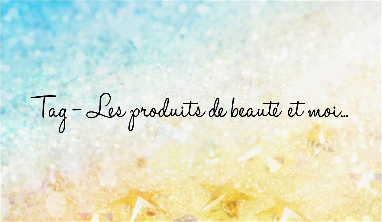tag, les produits de beauté et moi, tag les produits de beauté et moi
